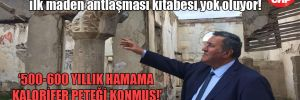 CHP'li Gürer: Tarih ağlıyor, ilk maden antlaşması kitabesi yok oluyor!