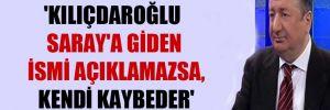 'Kılıçdaroğlu Saray'a giden ismi açıklamazsa, kendi kaybeder'
