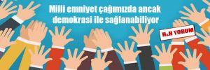 Milli emniyet çağımızda ancak demokrasi ile sağlanabiliyor