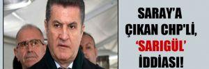 Saray'a çıkan CHP'li, Sarıgül iddiası!