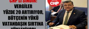 CHP'li Sındır: Vergiler yüzde 20 artırıyor, bütçenin yükü vatandaşın sırtına yükleniyor!