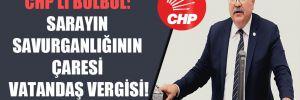 CHP'li Bülbül: Sarayın savurganlığının çaresi vatandaş vergisi!