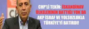 CHP'li Tekin: İskandinav ülkelerinin battığı yok da AKP israf ve yolsuzlukla Türkiye'yi batırdı!