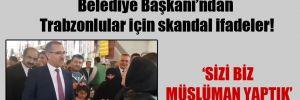 AKP'li Kahramanmaraş Belediye Başkanı'ndan Trabzonlular için skandal ifadeler!