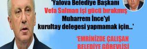 'Yalova Belediye Başkanı Vefa Salman işi gücü bırakmış Muharrem İnce'yi kurultay delegesi yapmamak için…'