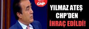 Yılmaz Ateş CHP'den ihraç edildi!