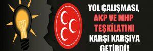 Yol çalışması, AKP ve MHP teşkilatını karşı karşıya getirdi!
