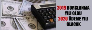 2019 borçlanma yılı oldu 2020 ödeme yılı olacak