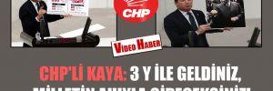 CHP'li Kaya: 3 Y ile geldiniz, milletin ahıyla gideceksiniz!