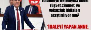 CHP'li Barut: Tufanbeyli Belediyesi'ndeki rüşvet, zimmet, yolsuzluk iddiaları araştırılıyor mu?