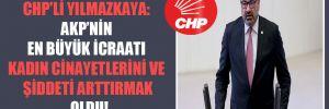 CHP'li Yılmazkaya: AKP'nin en büyük icraatı kadın cinayetlerini ve şiddeti arttırmak oldu!