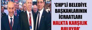 'CHP'li belediye başkanlarının icraatları halkta karşılık buluyor'