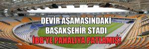 Devir aşamasındaki Başakşehir stadı İBB'ye pahalıya patlamış!