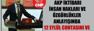 CHP'li Tığlı: AKP iktidarı insan hakları ve özgürlükler anlayışında 12 Eylül cuntasını ve Evren'i arattı!