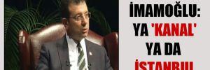İmamoğlu: Ya 'Kanal' ya da İstanbul