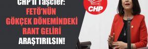 CHP'li Taşcıer: FETÖ'nün Gökçek dönemindeki rant geliri araştırılsın!