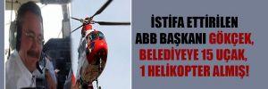 İstifa ettirilen ABB Başkanı Gökçek, belediyeye 15 uçak, 1 helikopter almış!