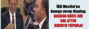 İBB Meclisi'ne damga vuran diyalog: Başkan güzel bir gol attın konuyu toparla!