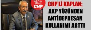 CHP'li Kaplan: AKP yüzünden antidepresan kullanımı arttı