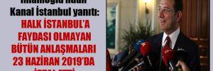 İmamoğlu'ndan Kanal İstanbul yanıtı: Halk İstanbul'a faydası olmayan bütün anlaşmaları 23 Haziran 2019'da iptal etti