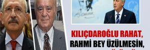 Kılıçdaroğlu rahat, Rahmi Bey üzülmesin, Muharrem üzülsün!