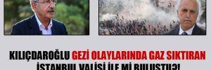 Kılıçdaroğlu GEZİ olaylarında gaz sıktıran İstanbul valisi ile mi buluştu?!