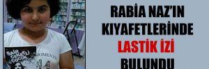 Rabia Naz'ın kıyafetlerinde lastik izi bulundu