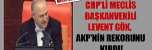 CHP'li Meclis Başkanvekili Levent Gök, AKP'nin rekorunu kırdı!
