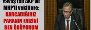 Yavaş'tan AKP ve MHP'li vekillere: Harcadığınız paranın faizini ben ödüyorum