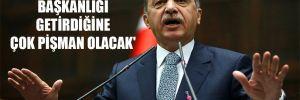 'Erdoğan, başkanlığı getirdiğine çok pişman olacak'