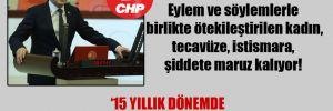 CHP'li Tığlı: Eylem ve söylemlerle birlikte ötekileştirilen kadın, tecavüze, istismara, şiddete maruz kalıyor!