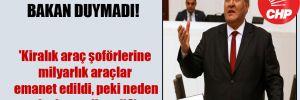 CHP'li Gürer seslendi, Bakan duymadı! 'Kiralık araç şoförlerine milyarlık araçlar emanet edildi, peki neden kadro verilmedi?'