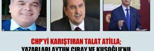 CHP'yi karıştıran Talat Atilla; yazarları Aytun Çıray ve Kuşoğlu'nu bakın nasıl 'CHP'yi sağcılaştırdılar' diye övmüş?!