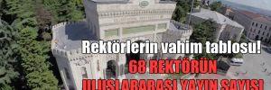 Rektörlerin vahim tablosu! 68 rektörün uluslararası yayın sayısı sıfır!