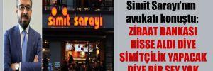 Simit Sarayı'nın avukatı konuştu: Ziraat Bankası hisse aldı diye simitçilik yapacak diye bir şey yok