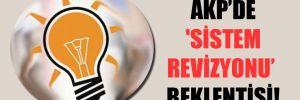 AKP'de 'sistem' revizyonu beklentisi!