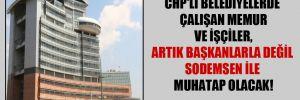 CHP'li belediyelerde çalışan memur ve işçiler, artık başkanlarla değil SODEMSEN ile muhatap olacak!