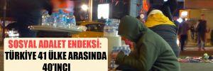 Sosyal Adalet Endeksi: Türkiye 41 ülke arasında 40'ıncı
