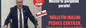 CHP'li Bülbül'ün sözleri Meclis'te gerginlik yarattı! 'Milletin malını peşkeş çektiler, hesabını soracağız'