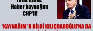 Talat Atilla: Haber kaynağım CHP'li!