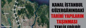 Kanal İstanbul güzergâhındaki tarihi yapıların taşınması teklif edildi!