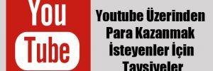 Youtube Üzerinden Para Kazanmak İsteyenler İçin Tavsiyeler