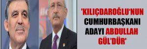 'Kılıçdaroğlu'nun cumhurbaşkanı adayı Abdullah Gül'dür'