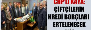 CHP'li Kaya: Çiftçilerin kredi borçları ertelenecek mi?