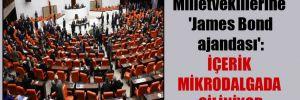 Milletvekillerine 'James Bond ajandası': İçerik mikrodalgada siliniyor