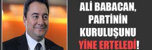 Ali Babacan, partinin kuruluşunu yine erteledi!