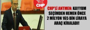 CHP'li Antmen: Kayyum seçimden hemen önce 2 milyon 165 bin Liraya araç kiraladı!