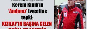 Kızılay Başkanı Kerem Kınık'ın 'Andımız' tweetine tepki: Kızılay'ın başına gelen doğal felaketsin