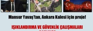Mansur Yavaş'tan, Ankara Kalesi için proje!