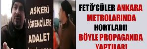FETÖ'cüler Ankara metrolarında hortladı! Böyle propaganda yaptılar!